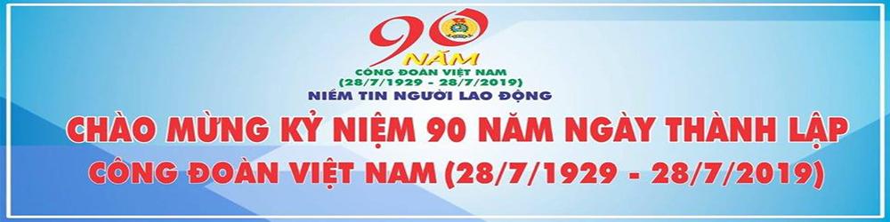 90 NĂM CÔNG ĐOÀN
